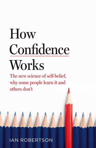 Picture of How Confidence Works: The new science of self-belief, why some people learn it and others don't