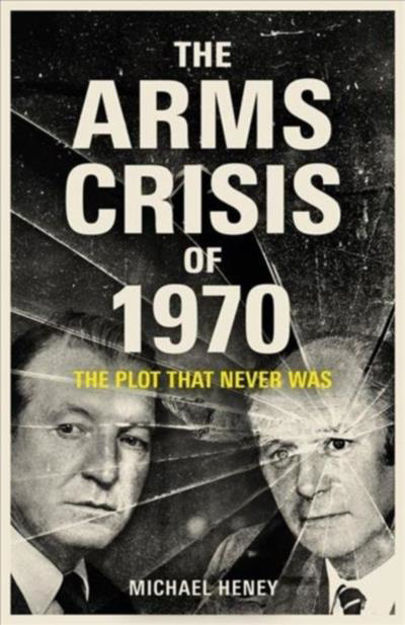 Picture of The Arms Crisis of 1970: The Plot that Never Was