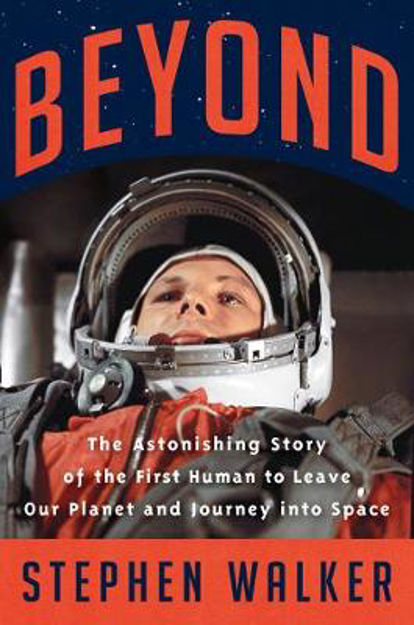 Picture of Beyond: The Astonishing Story of the First Human to Leave Our Planet and Journey into Space