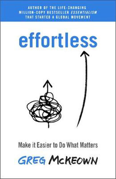 Picture of Effortless: Make it Easier to Do What Matters