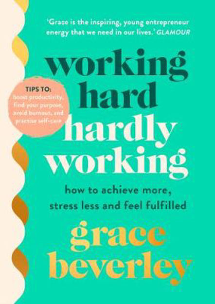 Picture of Working Hard, Hardly Working: How to achieve more, stress less and feel fulfilled