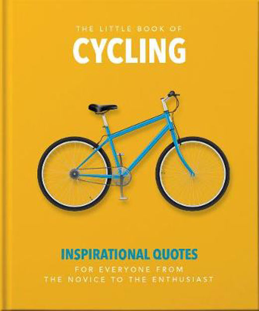 Picture of The Little Book of Cycling: Inspirational Quotes for Everyone, From the Novice to the Enthusiast