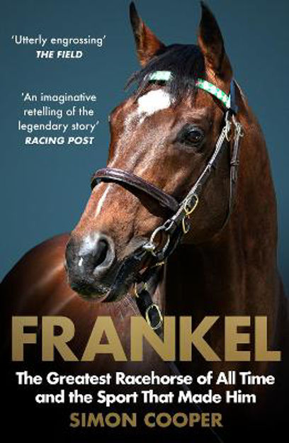 Picture of Frankel: The Greatest Racehorse Of All Time And The Sport That Made Him