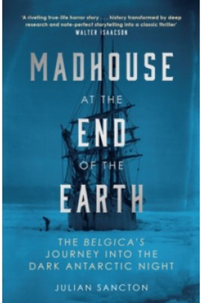 Picture of Madhouse at the End of the Earth: The Belgica's Journey into the Dark Antarctic Night