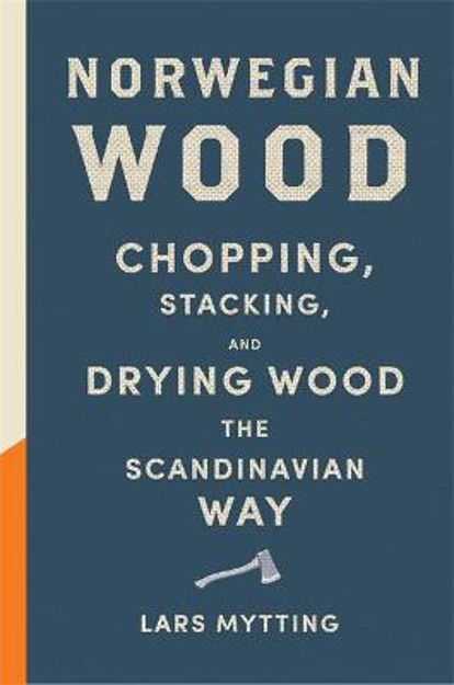 Picture of Norwegian Wood: The pocket guide to chopping, stacking and drying wood the Scandinavian way