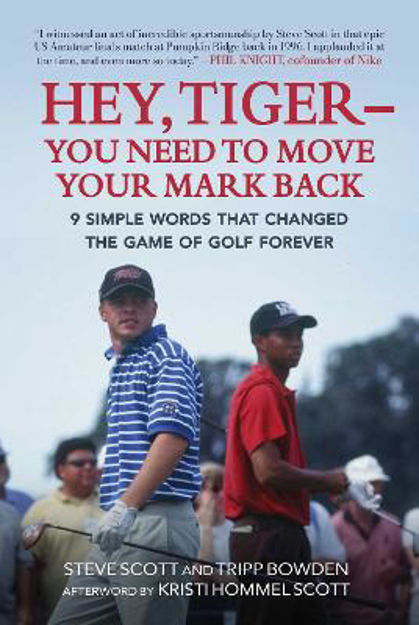 Picture of Hey, Tiger-You Need to Move Your Mark Back: 9 Simple Words that Changed the Game of Golf Forever