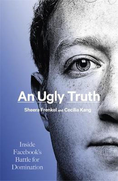 Picture of An Ugly Truth: Inside Facebook's Battle for Domination