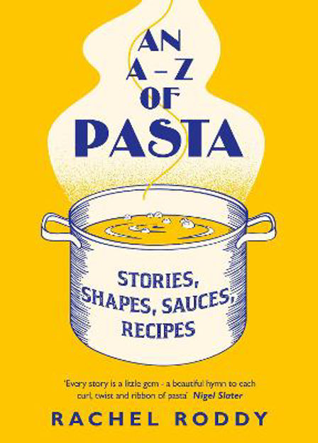 Picture of An A-Z of Pasta: Stories, Shapes, Sauces, Recipes