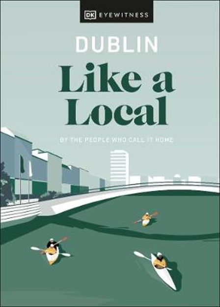 Picture of Dublin Like a Local: By the People Who Call It Home