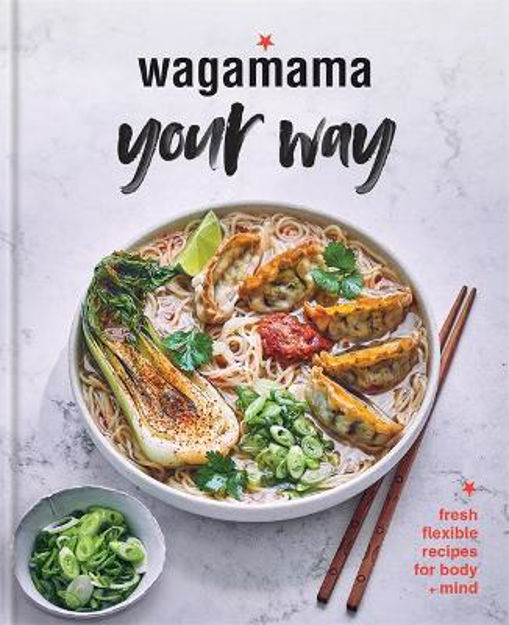 Picture of Wagamama Your Way: Fresh Flexitarian Recipes for Body + Mind