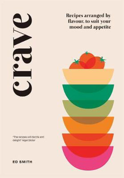 Picture of Crave: Recipes Arranged by Flavour, to Suit Your Mood and Appetite