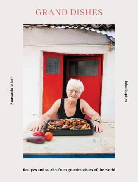 Picture of Grand Dishes: Recipes and stories from grandmothers of the world
