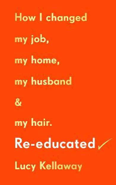 Picture of Re-educated: How I changed my job, my home, my husband and my hair
