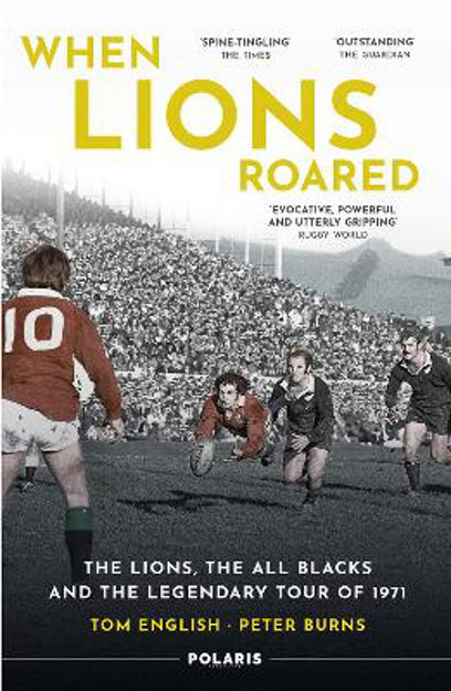 Picture of When Lions Roared: The Lions, The All Blacks And The Legendary Tour Of 1971