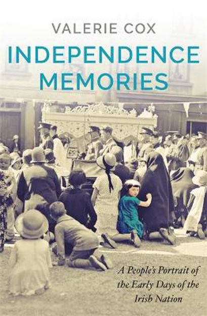 Picture of Independence Memories: A People's Portrait of the Early Days of the Irish Nation