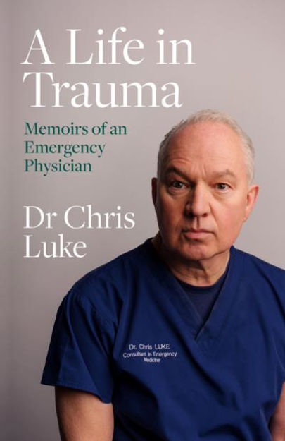 Picture of A Life in Trauma: Memoirs of an Emergency Physician