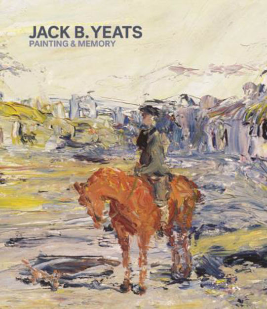 Picture of Jack B Yeats; Paintings and Memory
